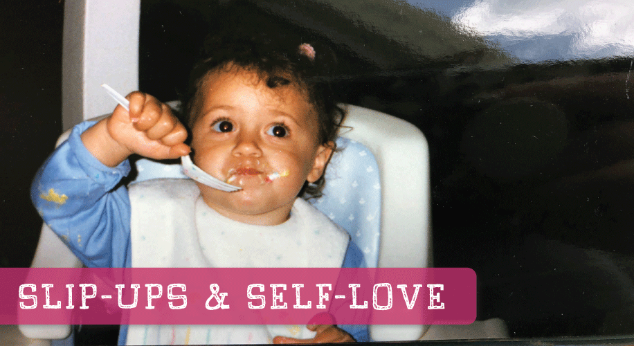 Slip-Ups + Self Love { Storytime }
